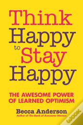 Think Happy To Stay Happy