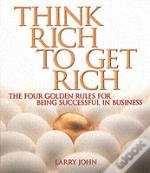 Think Rich... To Get Rich