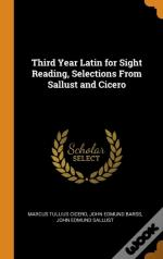 Third Year Latin For Sight Reading, Selections From Sallust And Cicero