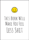 This Book Will Make You Feel Less Shit