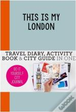 This Is My London: Do It Yourself City Journal /Anglais
