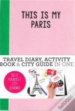 This Is My Paris: Do It Yourself City Journal /Anglais