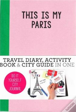 Wook.pt - This Is My Paris: Do It Yourself City Journal /Anglais