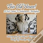 This Old House! A Kid'S Guide To Shakespeare'S Birthplace