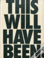 This Will Have Been - Art, Love And Politics In The 1980'S