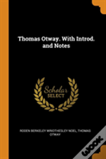 Thomas Otway. With Introd. And Notes