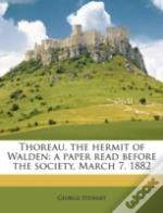 Thoreau, The Hermit Of Walden: A Paper Read Before The Society, March 7, 1882