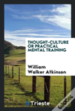 Thought-Culture Or Practical Mental Training