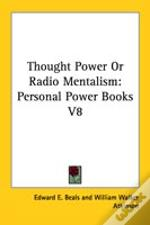 Thought Power Or Radio Mentalism: Personal Power Books V8