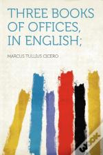 Three Books Of Offices, In English;
