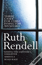 Three Cases For Inspector Wexford'Kissing The Gunner'S Daughter', 'Simisola', 'Road Rage'
