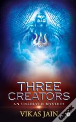 Three Creators: An Unsolved Mystery