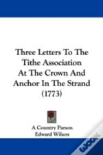 Three Letters To The Tithe Association At The Crown And Anchor In The Strand (1773)