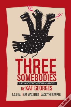Wook.pt - Three Somebodies: Plays About Notorious Dissidents