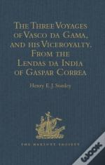 Three Voyages Of Vasco Da Gama, And His Viceroyalty From The Lendas Da India Of Gaspar Correa