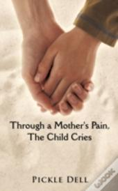 Through A Mother'S Pain, The Child Cries