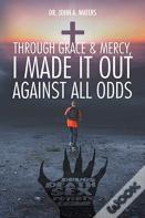 Through Grace And Mercy, I Made It Out Against All Odds