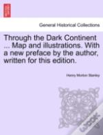 Through The Dark Continent ... Map And Illustrations. With A New Preface By The Author, Written For This Edition.