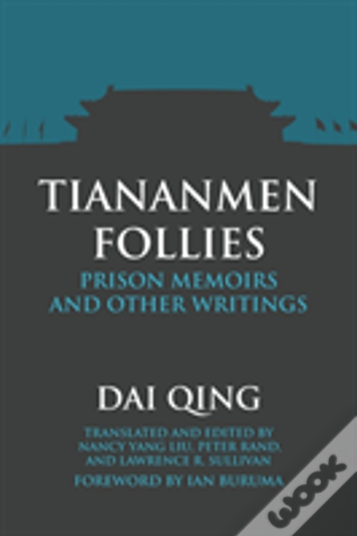 Tiananmen Follies: Prison Memoirs And Other Writings