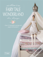 Tilda'S Fairytale Wonderland : Over 25 Beautiful Sewing & Papercraft Projects