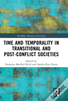 Time And Temporality In The Study Of Transitional And Post-Conflict Societies