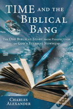Time And The Biblical Bang: The One Biblical Story From Perspectives Of God'S Eternal Nowness