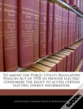 To Amend The Public Utility Regulatory Policies Act Of 1978 To Provide Electric Consumers The Right To Access Certain Electric Energy Information.