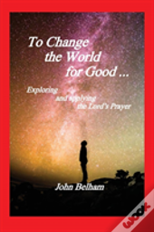 To Change The World For Good...