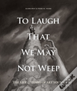 To Laugh That We May Not Weep: The Life And Art Of Art Young