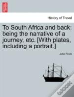To South Africa And Back: Being The Narrative Of A Journey, Etc. (With Plates, Including A Portrait.)