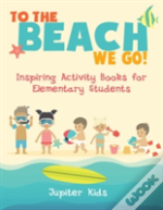 To The Beach We Go! Inspiring Activity Books For Elementary Students