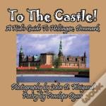 To The Castle! A Kid'S Guide To Helsingor, Denmark