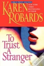 To Trust A Stranger - Large Print Edition
