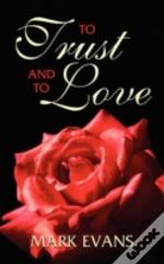 To Trust And To Love