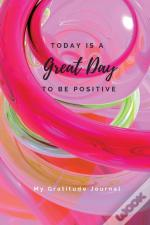 Today Is A Great Day To Be Positive Lined Notebook