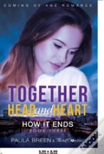 Together Head And Heart - How It Ends (Book 3) Coming Of Age Romance