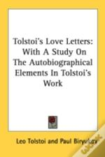 Tolstoi'S Love Letters: With A Study On The Autobiographical Elements In Tolstoi'S Work
