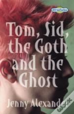 Tom, Sid, The Goth And The Ghoststreetwisesupernatural Novel