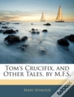 Tom'S Crucifix, And Other Tales, By M.F.