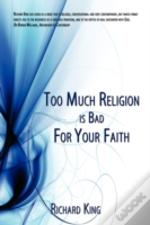 Too Much Religion Is Bad For Your Faith