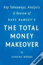 Total Money Makeover: By Dave Ramsey | Key Takeaways, Analysis & Review