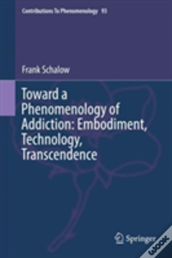 Wook.pt - Toward A Phenomenology Of Addiction: Embodiment, Technology, Transcendence