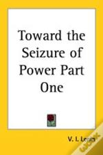 Toward The Seizure Of Power Part One