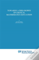 Towards A Philosophy Of Critical Mathematics Education