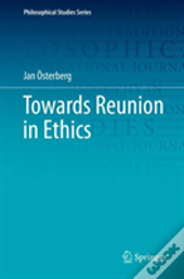 Towards Reunion In Ethics