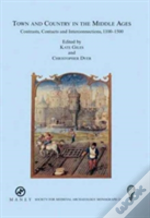 Town And Country In The Middle Ages: Contrasts, Contacts And Interconnections, 1100-1500
