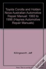 Toyota Corolla And Holden Nova Australian Automotive Repair Manual1993 To 1996