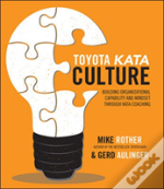 Toyota Kata Culture: Building Organizational Mindset And Capability Through Kata Coaching