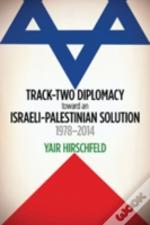 Track-Two Diplomacy Toward An Israeli-Palestinian Solution, 1978-2014