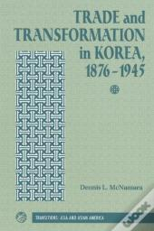 Trade And Transformation In Korea, 1876-1945